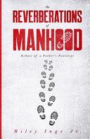 The Reverberations of Manhood