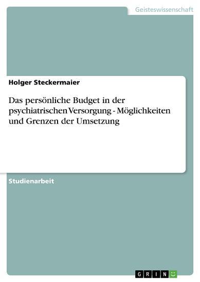 Das pers  nliche Budget in der psychiatrischen Versorgung   M  glichkeiten und Grenzen der Umsetzung PDF