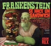 Frankenstein se hace un sándwich: y otras historias que seguro te van a gustar pues tratan de monstruos y algunas también de comida.