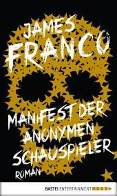 Manifest der Anonymen Schauspieler: Roman