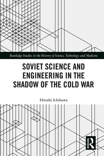 Soviet Science and Engineering in the Shadow of the Cold War PDF
