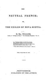 The Neutral French: Or, The Exiles of Nova Scotia, Volumes 1-2