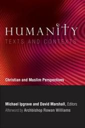 Humanity: Texts and Contexts: Christian and Muslim Perspectives