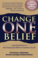 Change One Belief   Inspirational Stories of How Changing Just One Belief Can Transform Your Life