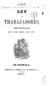 Ley de trabajadores: Decretada en 3 de abril de 1877
