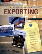 Basic Guide to Exporting: The Official Government Resource for Small and Medium-Sized Businesses: The Official Government Resource for Small and Medium-Sized Businesses