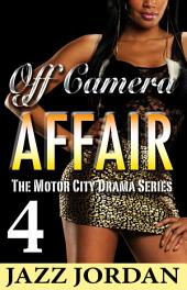 Off Camera Affair 4 (The Motor City Drama Series)