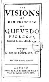 The Visions of Dom Francisco de Quevedo Villegas, ... Made English by Sir Roger L'Estrange, Knt