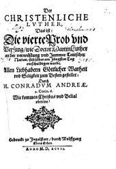 CHRISTENLICHE LVTHER, Das ist: Die vierte Prob vnd Weysung, wie Doctor Martin Luther an der verwüstung vnd Jammer Teütscher Nation, sich selber am Jüngsten Tag entschuldigen werde