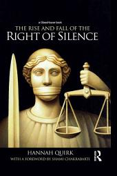 The Rise and Fall of the Right of Silence: Principle, Politics and Policy
