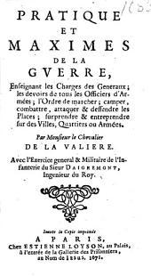 Pratique et maximes de la guerre: enseignant les charges des genereaux, les devoirs de tous les officiers d'armées ...