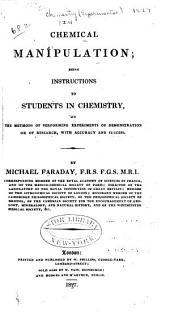 Chemical manipulation: being instructions to students in chemistry, on the methods of performing experiments of demonstration or of research, with accuracy and success