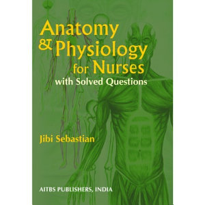 Anatomy and Physiology for Nurses with Solved Questions