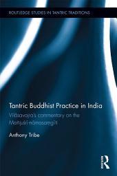 Tantric Buddhist Practice in India: Vil?savajra's commentary on the Mañju?r?-n?masa?g?ti