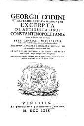 Georgii Codini et alterius cujusdam anonymi excerpta de antiquitatibus Constantinopolitanis