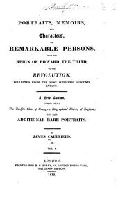 Portraits, memoirs, and characters of remarkable persons from the reign of Edward the Third to the Revolution: collected from the most authentic accounts extant, Volume 1