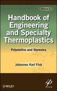 Handbook of Engineering and Specialty Thermoplastics  Volume 1