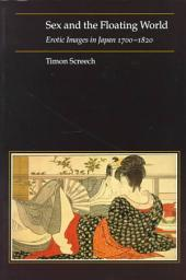 Sex and the Floating World: Erotic Images in Japan, 1700-1820