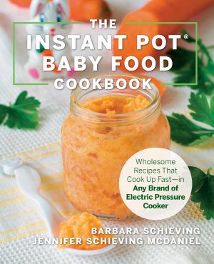 The Instant Pot Baby Food Cookbook