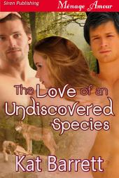 The Love of an Undiscovered Species