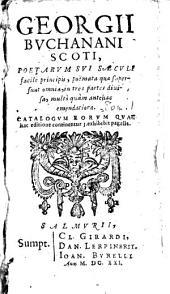 Georgii Buchanani,... Poemata quae supersunt omnia, in tres partes divisa, multo quam antehac emendatione