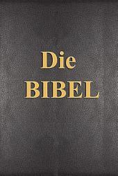 Die Bibel: oder die ganze Heilige Schrift des Alten und Neuen Testaments