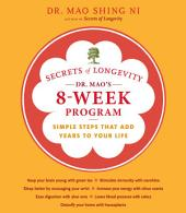 Secrets of Longevity: Dr. Mao's 8-Week Program: Simple Steps That Add Years to Your Life