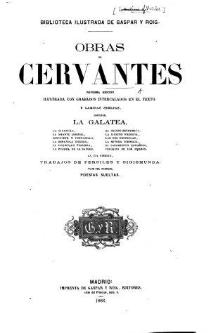 Obras     Nov  sima edici  n ilustrada     Contiene  La Galatea     Trabajos de Persiles y Sigismunda  Viaje del Parnaso  Poes  as sueltas   Including also the    Novelas Ejemplares
