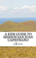 A Kids Guide to Mission San Juan Capistrano