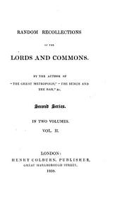 Random recollections of the Lords and Commons: Second series, Volume 2