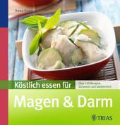 Köstlich essen für Magen & Darm: Über 90 Rezepte: schonend und bekömmlich, Ausgabe 2