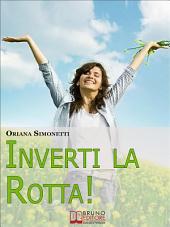 Inverti la Rotta. 7 Percorsi Interiori per Cambiare la tua Vita. (Ebook Italiano - Anteprima Gratis): 7 Percorsi Interiori per Cambiare la tua Vita