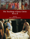 The Teachings of Jesus Christ: M to Z