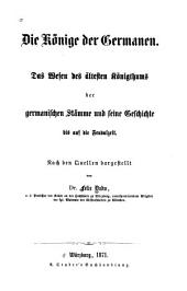 Die könige der Germanen: Das wesen des ältesten königthums der germanischen stämme und seine geschichte bis auf die feudalzeit, Band 6