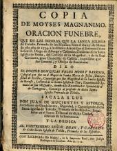 Copia de Moyses magnánimo: Oración funebre que en las honras al Emmo. Sr. D. Diego de Astorga y Cespedes... dixo el Dr. D. Lucas Velez Moro en la Sta Iglesia de Toledo a 27 Marzo 1734