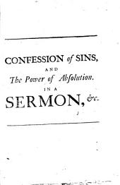 Confession of Sins, and the Power of Absolution. In a Sermon Preach'd to the University of Cambridge in the Year, 1637. By Anth. Sparrow, ...
