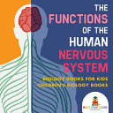 The Functions of the Human Nervous System - Biology Books for Kids | Children's Biology Books