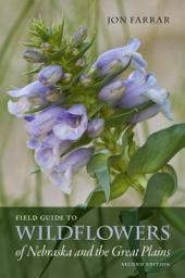 Field Guide to Wildflowers of Nebraska and the Great Plains: Second Edition