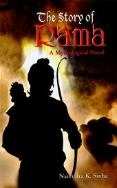 The Story of Rama: A Mythological Novel