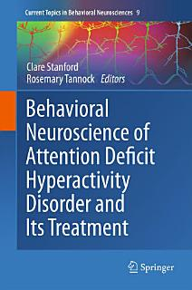 Behavioral Neuroscience of Attention Deficit Hyperactivity Disorder and Its Treatment Book