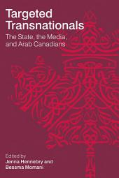 Targeted Transnationals: The State, the Media, and Arab Canadians