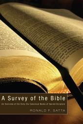 A Survey of the Bible: An Overview of the Sixty-Six Canonical Books of Sacred Scripture