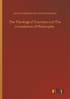 The Theological Tractates and The Consolation of Philosophy Book