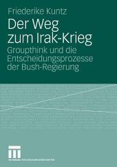 Der Weg zum Irak-Krieg: Groupthink und die Entscheidungsprozesse der Bush-Regierung