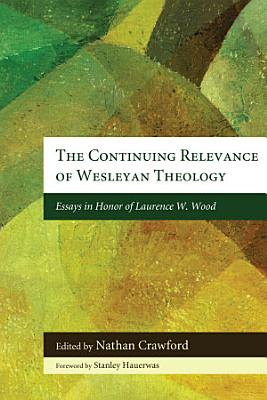 The Continuing Relevance of Wesleyan Theology PDF
