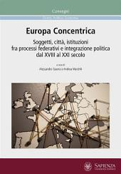Europa Concentrica: Soggetti, città, istituzioni fra processi federativi e integrazione politica dal XVIII al XXI secolo