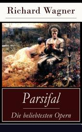 Parsifal - Die beliebtesten Opern (Vollständige Ausgabe): Die Legende um den Heiligen Gral