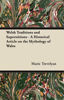 Welsh Traditions and Superstitions   A Historical Article on the Mythology of Wales PDF