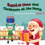 Santa Claus and Christmas at The North Pole 2 Santa and the Elves