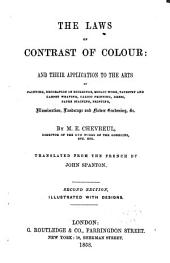 The Laws of Contrast of Colour: And Their Application to the Arts of Painting, Decoration of Buildings, Mosaic Work, Tapestry and Carpet Weaving, Calico Printing, Dress, Paper Staining, Printing, Illumination, Landscape and Flower Gardening, &c